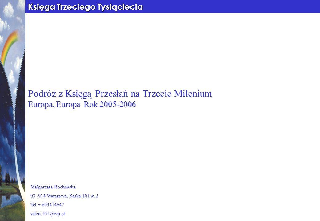 Księga Trzeciego Tysiąclecia Podróż z Księgą Przesłań na Trzecie Milenium Europa, Europa Rok 2005-2006 Małgorzata Bocheńska 03 -914 Warszawa, Saska 10