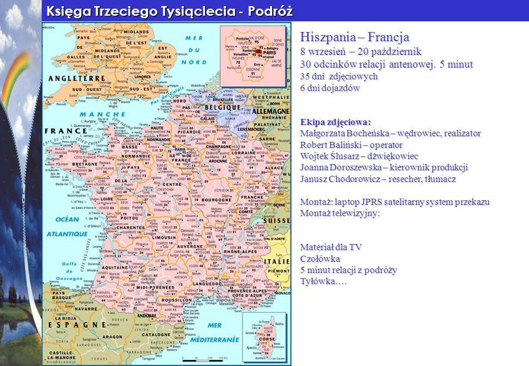 Księga Trzeciego Tysiąclecia - Podróż Hiszpania – Francja 8 wrzesień – 20 październik 30 odcinków relacji antenowej. 5 minut 35 dni zdjęciowych 6 dni
