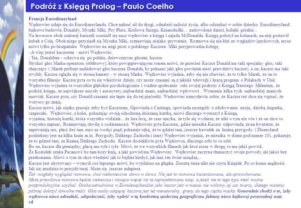 Podróż z Księgą Prolog – Paulo Coelho Podróż z Księgą Prolog – Paulo Coelho Francja Eurodisneyland Wędrowiec udaje się do Eurodisneylandu. Chce nabrać