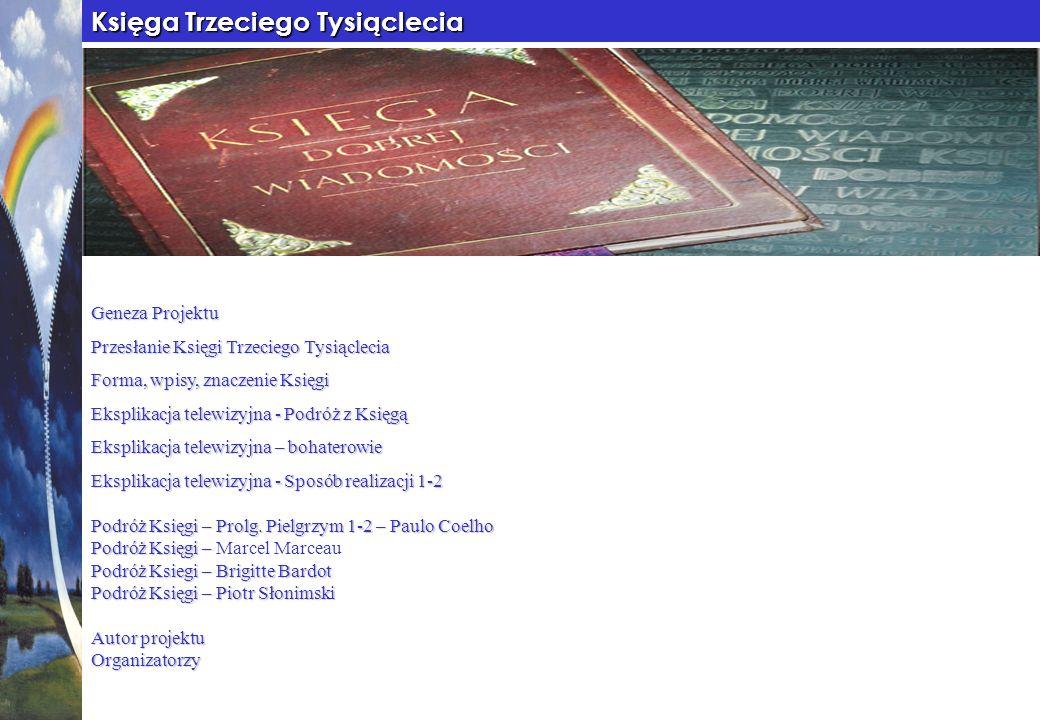 Księga Trzeciego Tysiąclecia Geneza Projektu Przesłanie Księgi Trzeciego Tysiąclecia Forma, wpisy, znaczenie Księgi Eksplikacja telewizyjna - Podróż z