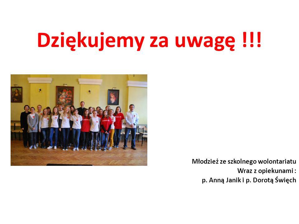 Dziękujemy za uwagę !!! Młodzież ze szkolnego wolontariatu Wraz z opiekunami : p. Anną Janik i p. Dorotą Święch