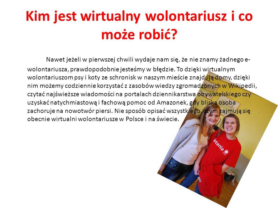 Kim jest wirtualny wolontariusz i co może robić? Nawet jeżeli w pierwszej chwili wydaje nam się, że nie znamy żadnego e- wolontariusza, prawdopodobnie