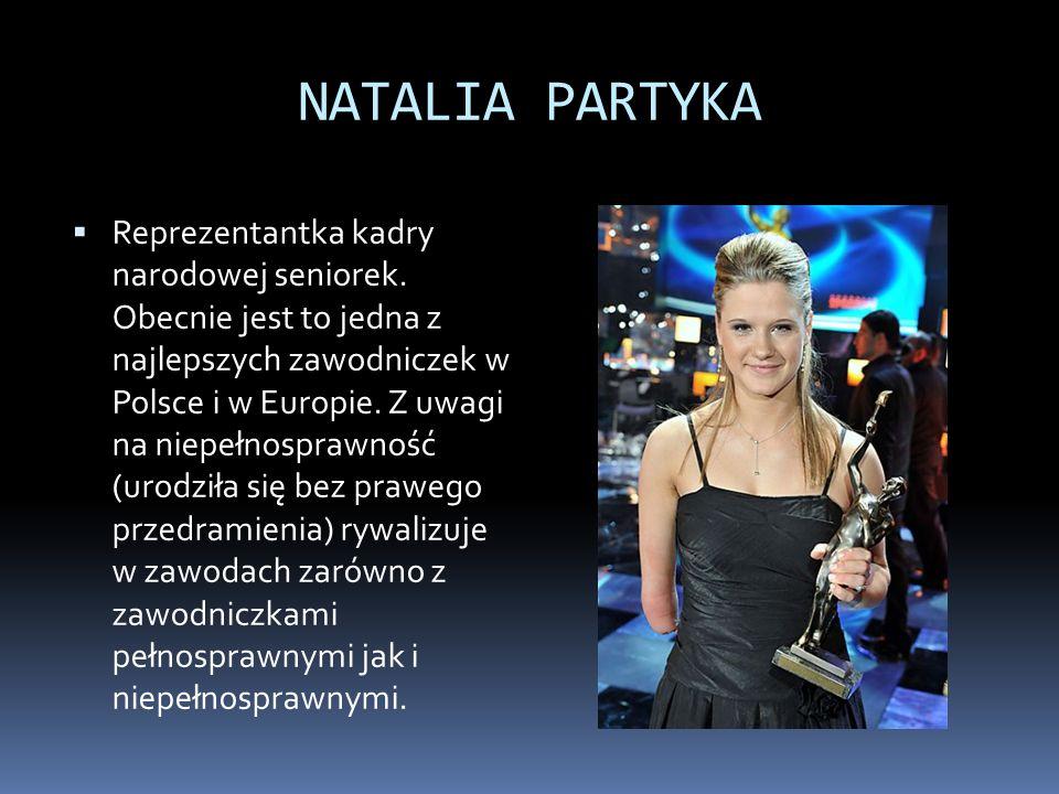 NATALIA PARTYKA Reprezentantka kadry narodowej seniorek. Obecnie jest to jedna z najlepszych zawodniczek w Polsce i w Europie. Z uwagi na niepełnospra