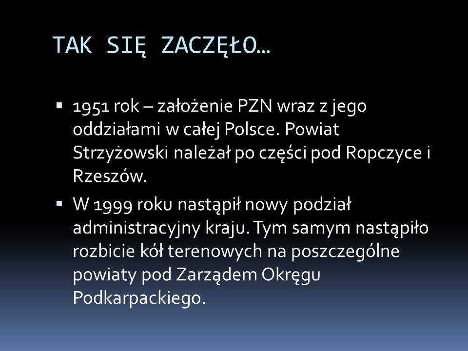 TAK SIĘ ZACZĘŁO… 1951 rok – założenie PZN wraz z jego oddziałami w całej Polsce. Powiat Strzyżowski należał po części pod Ropczyce i Rzeszów. W 1999 r
