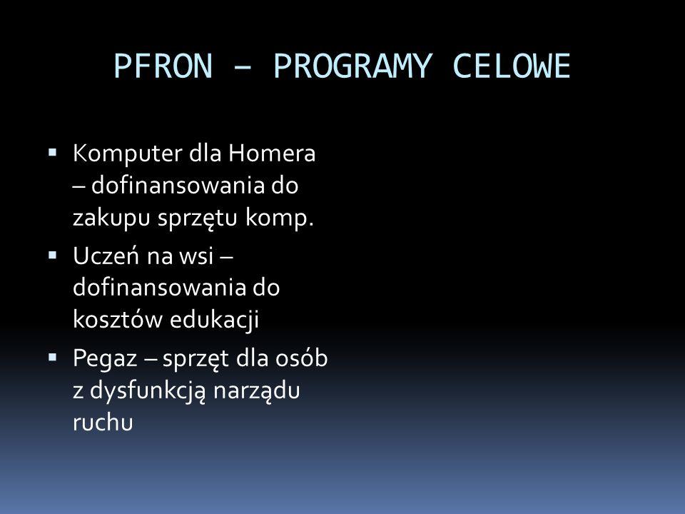 PFRON – PROGRAMY CELOWE Komputer dla Homera – dofinansowania do zakupu sprzętu komp. Uczeń na wsi – dofinansowania do kosztów edukacji Pegaz – sprzęt