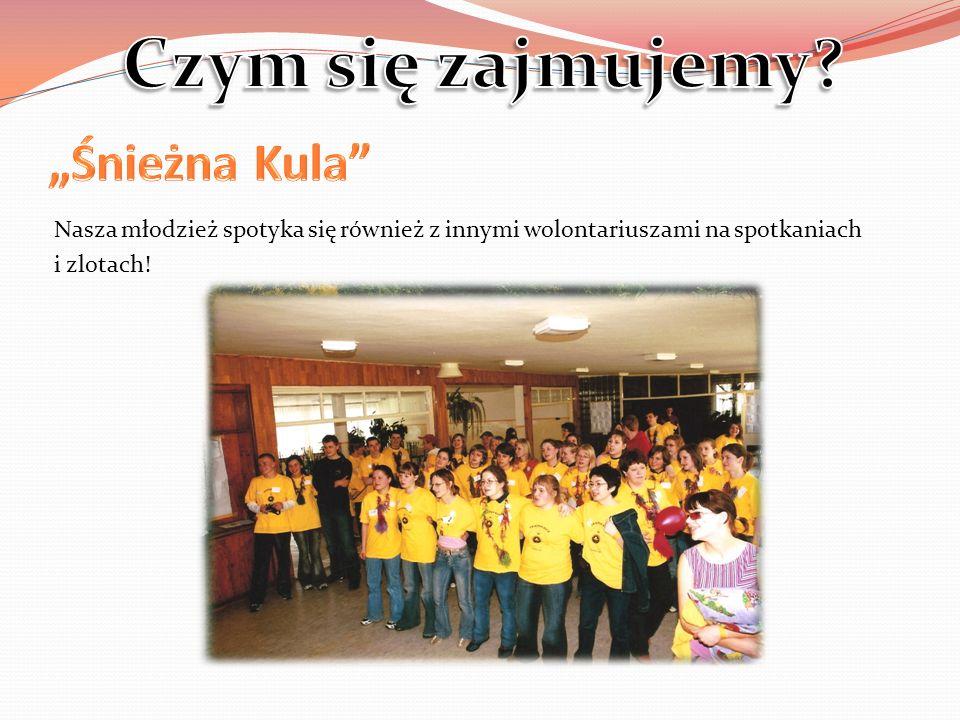 Nasza młodzież spotyka się również z innymi wolontariuszami na spotkaniach i zlotach!