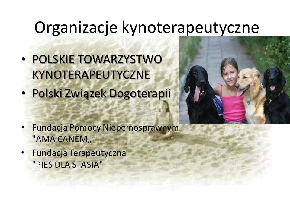 Organizacje kynoterapeutyczne POLSKIE TOWARZYSTWO KYNOTERAPEUTYCZNE POLSKIE TOWARZYSTWO KYNOTERAPEUTYCZNE Polski Związek Dogoterapii Polski Związek Do