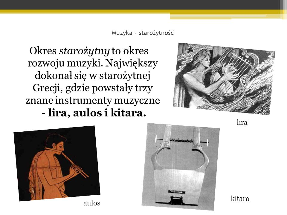Okres starożytny to okres rozwoju muzyki.