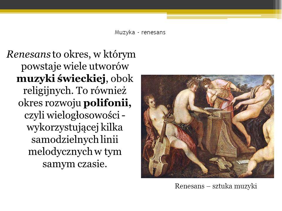 Renesans to okres, w którym powstaje wiele utworów muzyki świeckiej, obok religijnych.