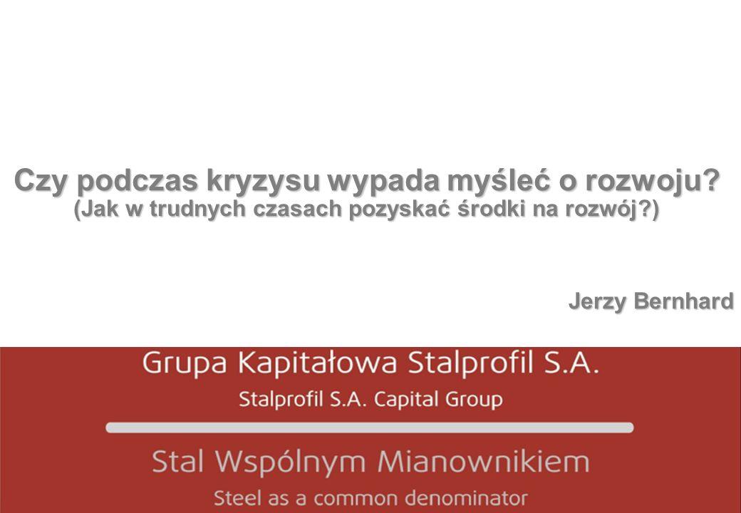 Jerzy Bernhard 1 Czy podczas kryzysu wypada myśleć o rozwoju? (Jak w trudnych czasach pozyskać środki na rozwój?) Jerzy Bernhard