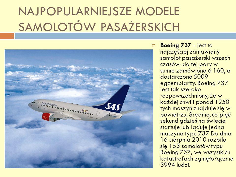 NAJPOPULARNIEJSZE MODELE SAMOLOTÓW PASAŻERSKICH Boeing 737 - jest to najczęściej zamawiany samolot pasażerski wszech czasów: do tej pory w sumie zamów