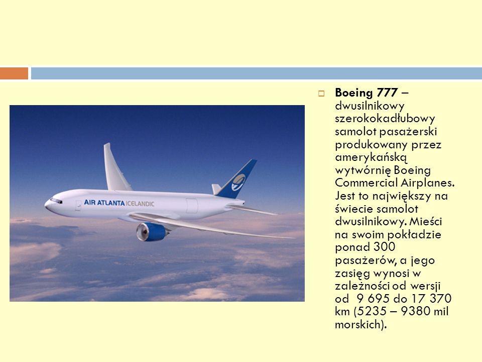 Boeing 777 – dwusilnikowy szerokokadłubowy samolot pasażerski produkowany przez amerykańską wytwórnię Boeing Commercial Airplanes. Jest to największy