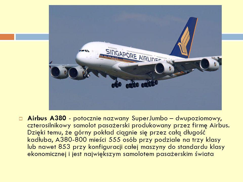 Airbus A380 - potocznie nazwany SuperJumbo – dwupoziomowy, czterosilnikowy samolot pasażerski produkowany przez firmę Airbus. Dzięki temu, że górny po