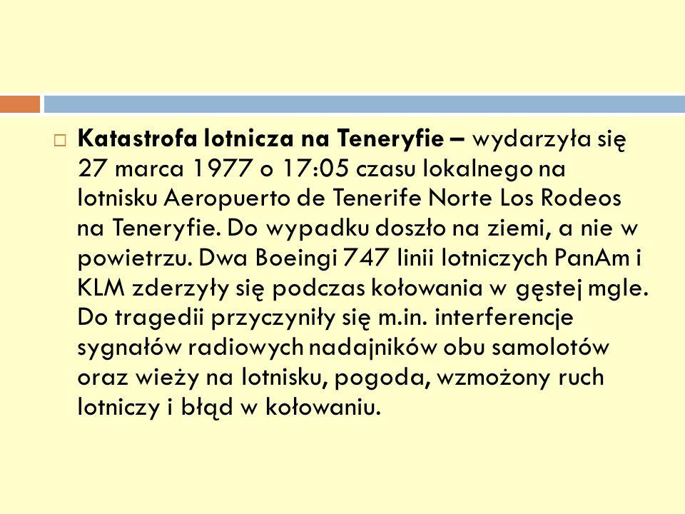 Katastrofa lotnicza na Teneryfie – wydarzyła się 27 marca 1977 o 17:05 czasu lokalnego na lotnisku Aeropuerto de Tenerife Norte Los Rodeos na Teneryfi