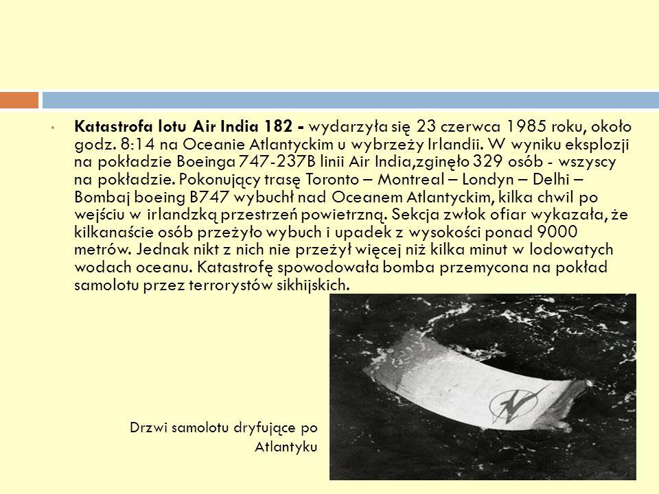 Katastrofa lotu Air India 182 - wydarzyła się 23 czerwca 1985 roku, około godz. 8:14 na Oceanie Atlantyckim u wybrzeży Irlandii. W wyniku eksplozji na