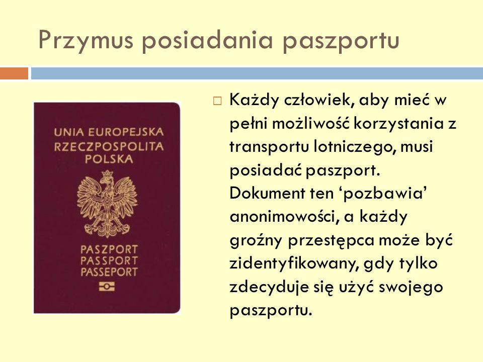 Przymus posiadania paszportu Każdy człowiek, aby mieć w pełni możliwość korzystania z transportu lotniczego, musi posiadać paszport. Dokument ten pozb