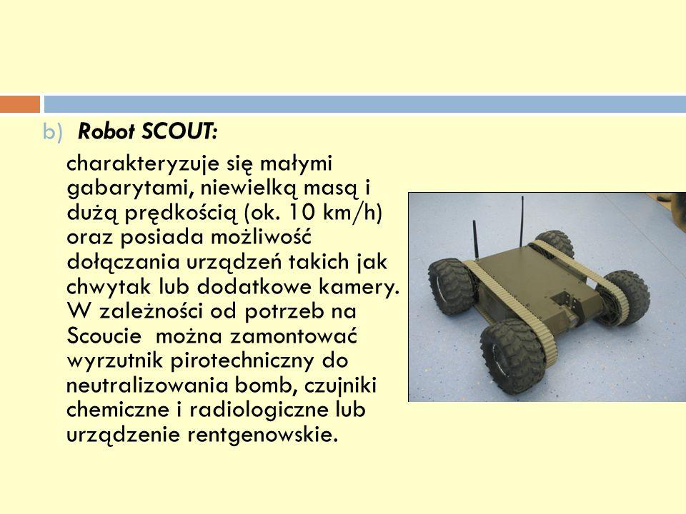 b) Robot SCOUT: charakteryzuje się małymi gabarytami, niewielką masą i dużą prędkością (ok. 10 km/h) oraz posiada możliwość dołączania urządzeń takich