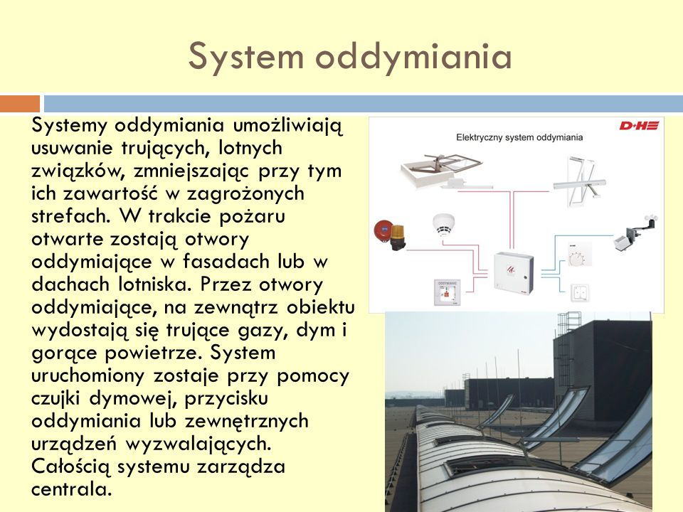 System oddymiania Systemy oddymiania umożliwiają usuwanie trujących, lotnych związków, zmniejszając przy tym ich zawartość w zagrożonych strefach. W t