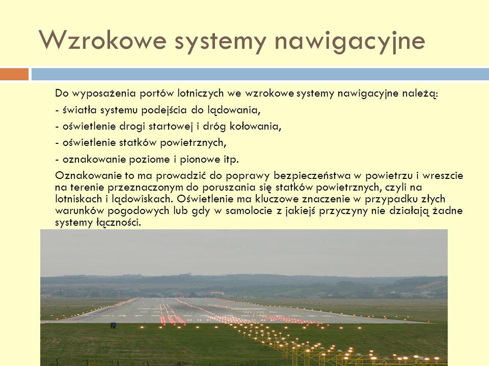 Wzrokowe systemy nawigacyjne Do wyposażenia portów lotniczych we wzrokowe systemy nawigacyjne należą: - światła systemu podejścia do lądowania, - oświ