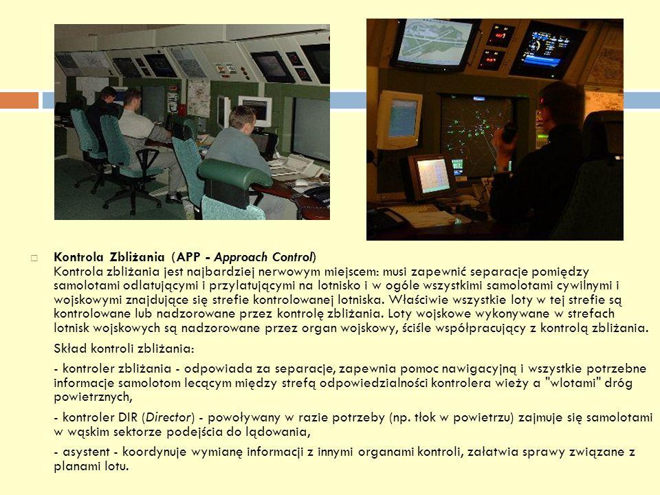 Kontrola Zbliżania (APP - Approach Control) Kontrola zbliżania jest najbardziej nerwowym miejscem: musi zapewnić separacje pomiędzy samolotami odlatuj
