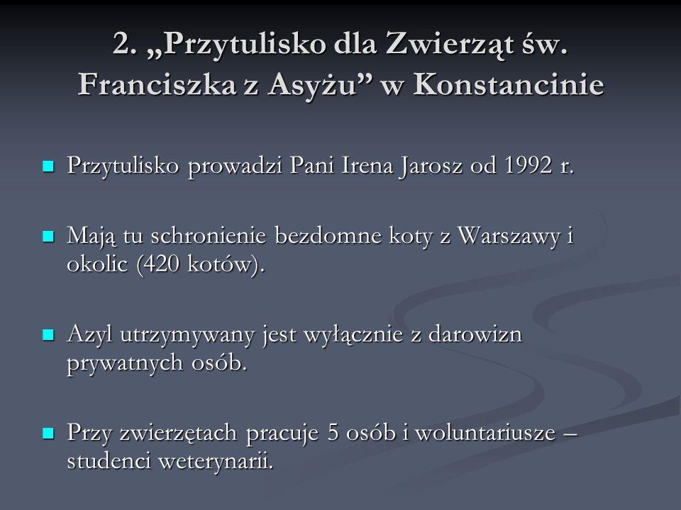 2. Przytulisko dla Zwierząt św. Franciszka z Asyżu w Konstancinie Przytulisko prowadzi Pani Irena Jarosz od 1992 r. Przytulisko prowadzi Pani Irena Ja