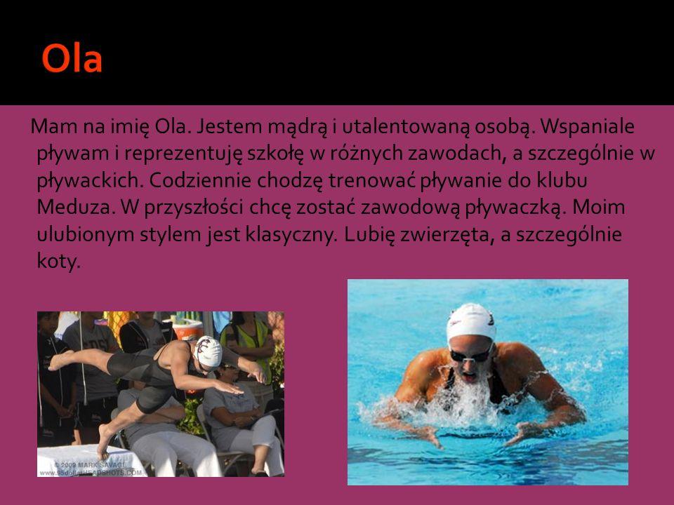 Mam na imię Ola. Jestem mądrą i utalentowaną osobą. Wspaniale pływam i reprezentuję szkołę w różnych zawodach, a szczególnie w pływackich. Codziennie