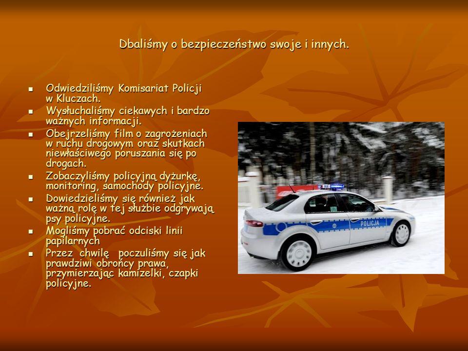 Dbaliśmy o bezpieczeństwo swoje i innych.Odwiedziliśmy Komisariat Policji w Kluczach.