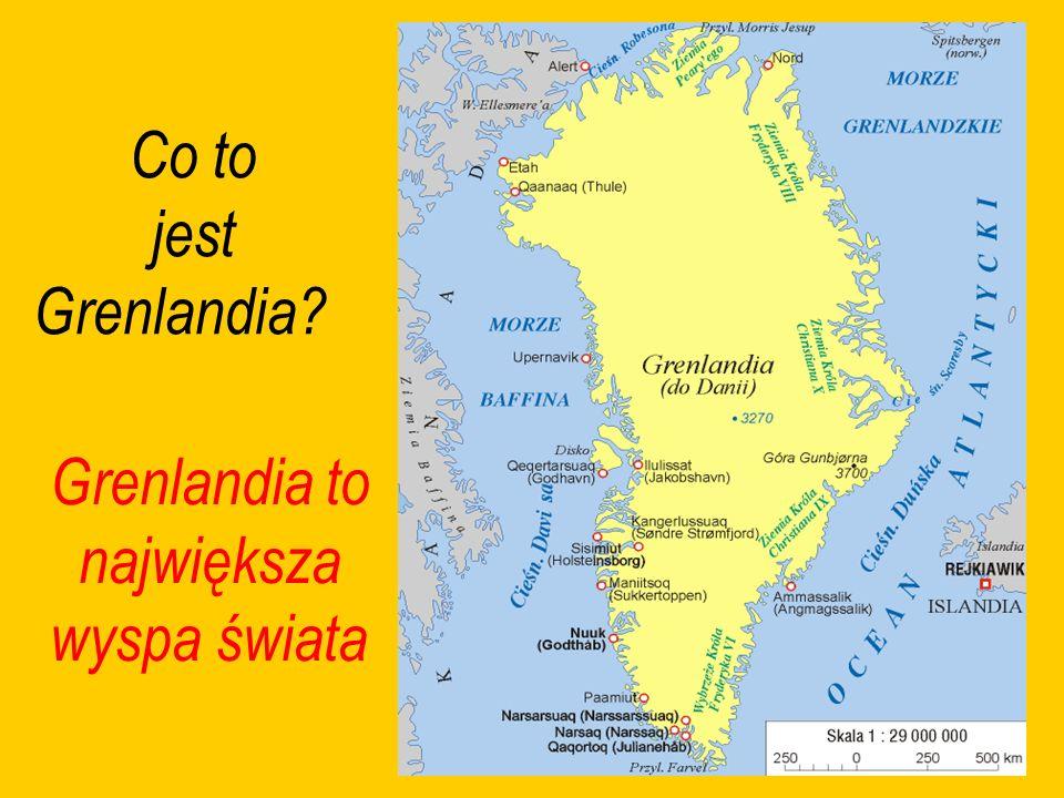 Co to jest Grenlandia? Grenlandia to największa wyspa świata