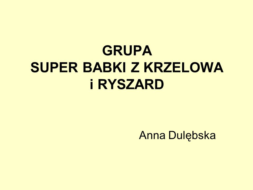 GRUPA SUPER BABKI Z KRZELOWA i RYSZARD Anna Dulębska