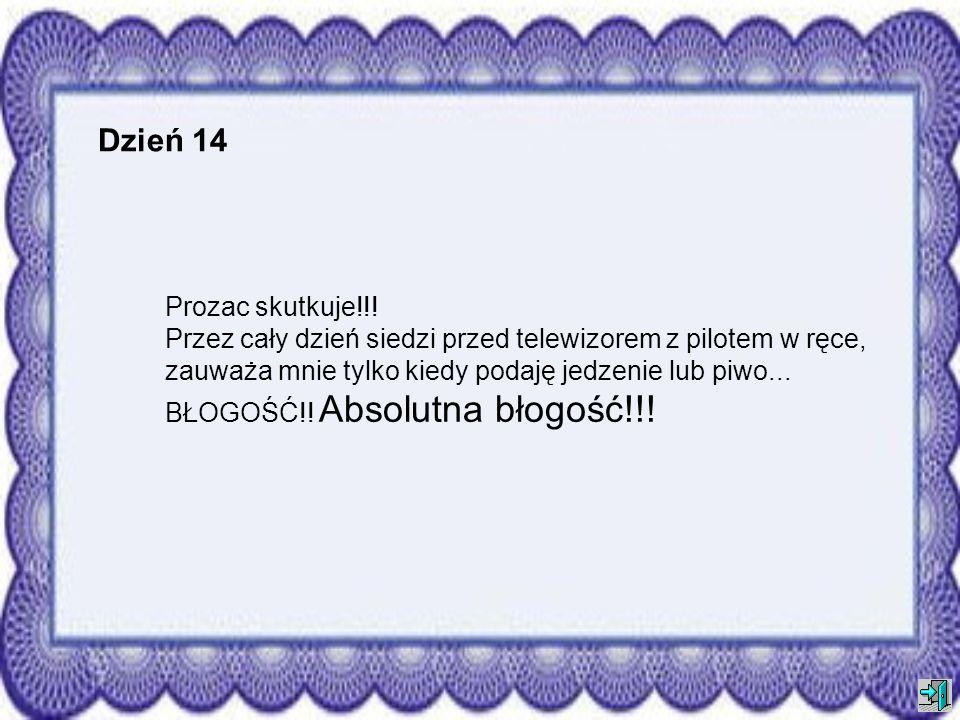 Dzień 13 Podmieniłam Viagrę na Prozac, ale nie zauważyłam specjalnej różnicy... Matko!!! Znów tu idzie!!!