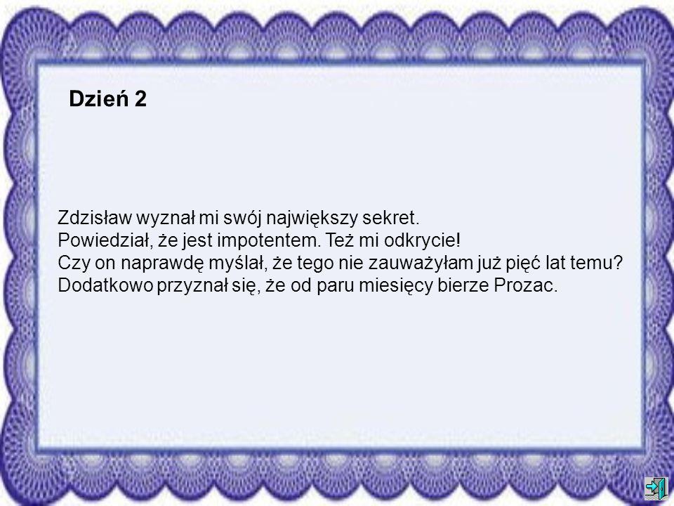 Dzień 2 Zdzisław wyznał mi swój największy sekret.