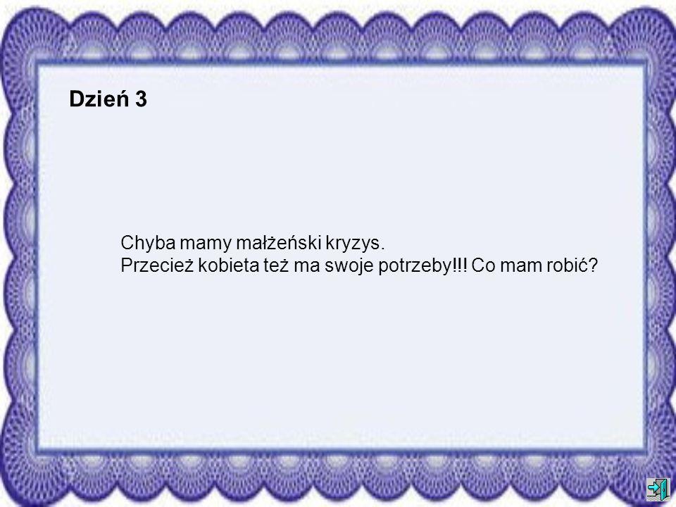 Dzień 2 Zdzisław wyznał mi swój największy sekret. Powiedział, że jest impotentem. Też mi odkrycie! Czy on naprawdę myślał, że tego nie zauważyłam już