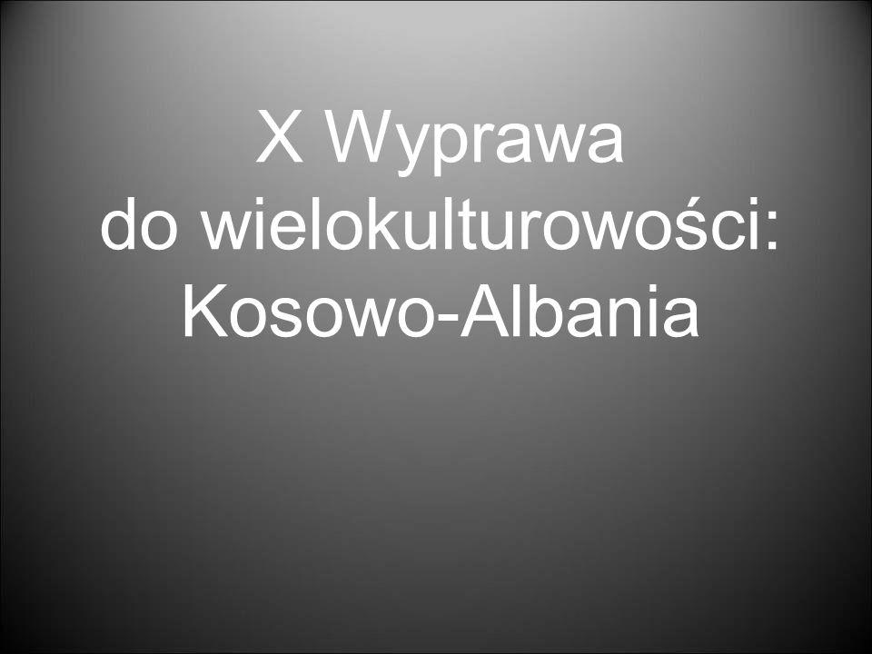 X Wyprawa do wielokulturowości: Kosowo-Albania
