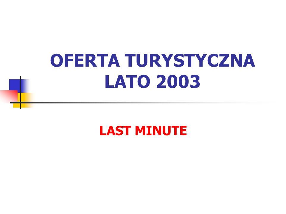 OFERTA TURYSTYCZNA LATO 2003 LAST MINUTE