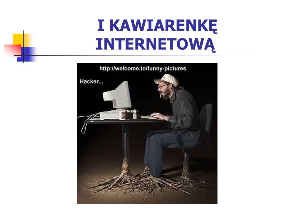 I KAWIARENKĘ INTERNETOWĄ