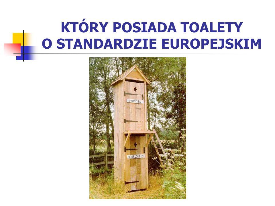 KTÓRY POSIADA TOALETY O STANDARDZIE EUROPEJSKIM