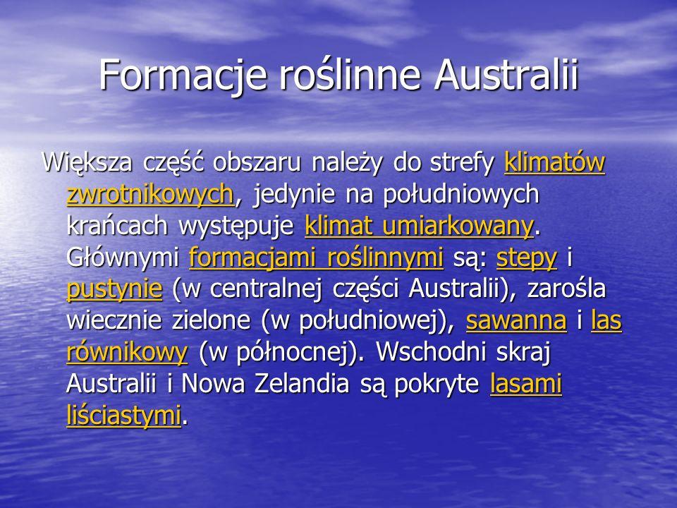 Formacje roślinne Australii Większa część obszaru należy do strefy klimatów zwrotnikowych, jedynie na południowych krańcach występuje klimat umiarkowa