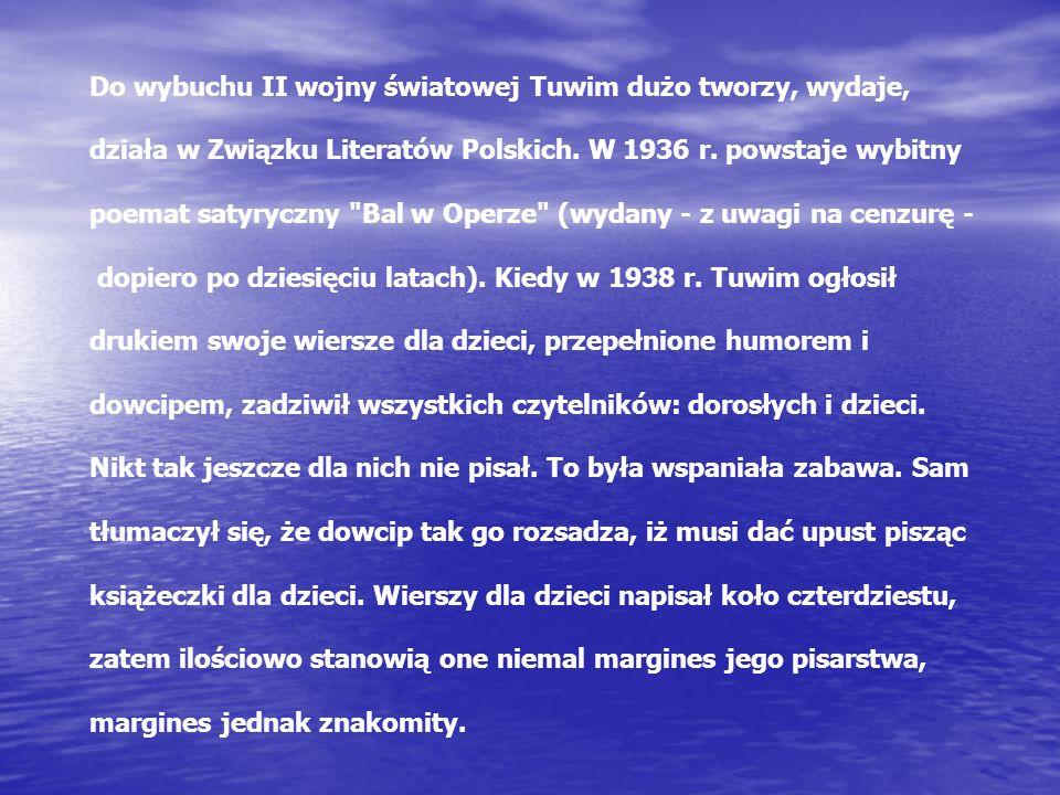 Do wybuchu II wojny światowej Tuwim dużo tworzy, wydaje, działa w Związku Literatów Polskich.