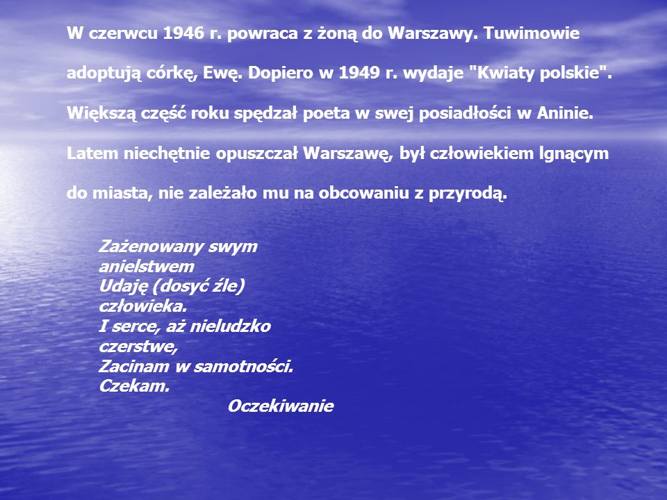 W czerwcu 1946 r.powraca z żoną do Warszawy. Tuwimowie adoptują córkę, Ewę.