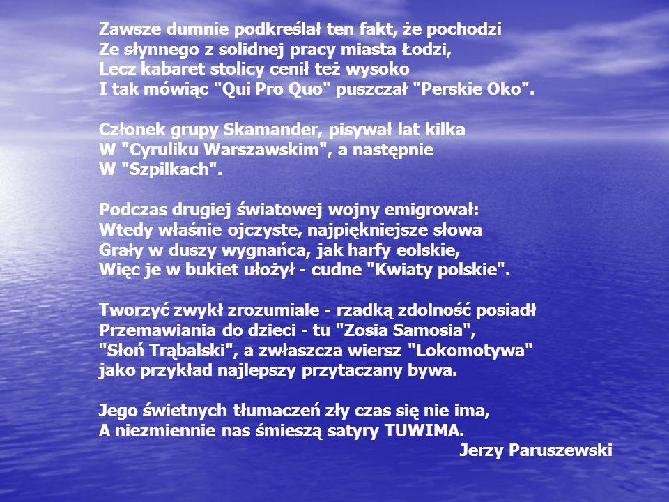 Zawsze dumnie podkreślał ten fakt, że pochodzi Ze słynnego z solidnej pracy miasta Łodzi, Lecz kabaret stolicy cenił też wysoko I tak mówiąc Qui Pro Quo puszczał Perskie Oko .