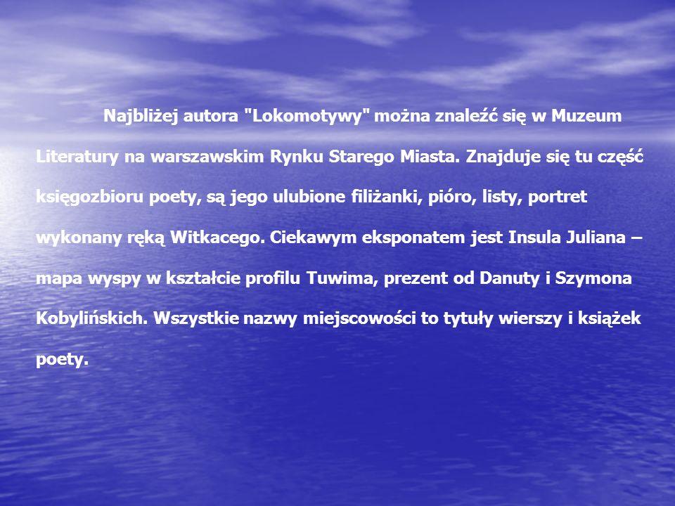 Najbliżej autora Lokomotywy można znaleźć się w Muzeum Literatury na warszawskim Rynku Starego Miasta.