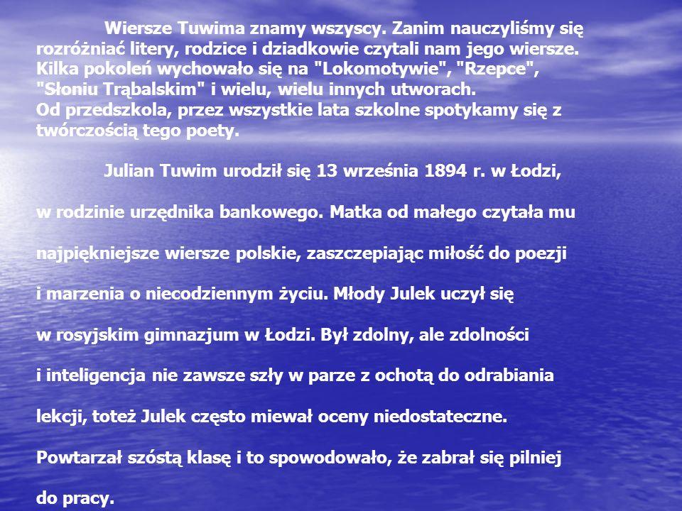 Niechaj potomni przestaną snuć Domysły w sprawie Tuwima , Bo sam oświadczam: mój gród - to Łódź, To moja kolebka rodzima.