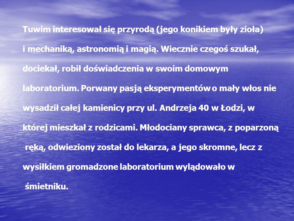 Tuwim interesował się przyrodą (jego konikiem były zioła) i mechaniką, astronomią i magią.