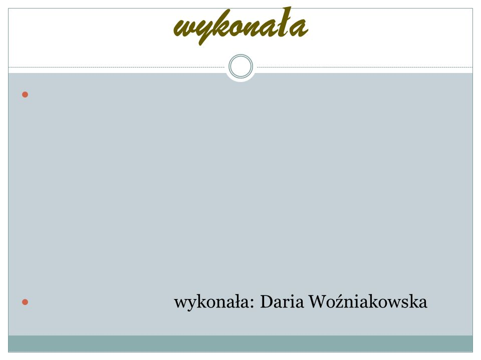 wykona ł a wykonała: Daria Woźniakowska