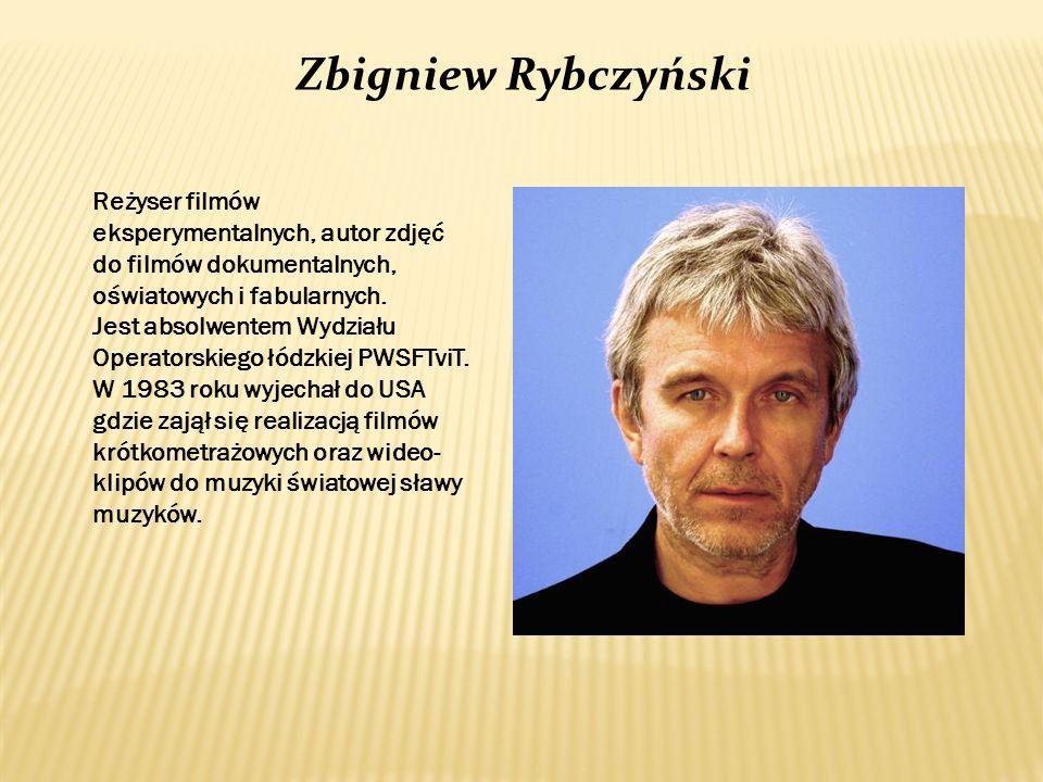 Zbigniew Rybczyński Reżyser filmów eksperymentalnych, autor zdjęć do filmów dokumentalnych, oświatowych i fabularnych. Jest absolwentem Wydziału Opera
