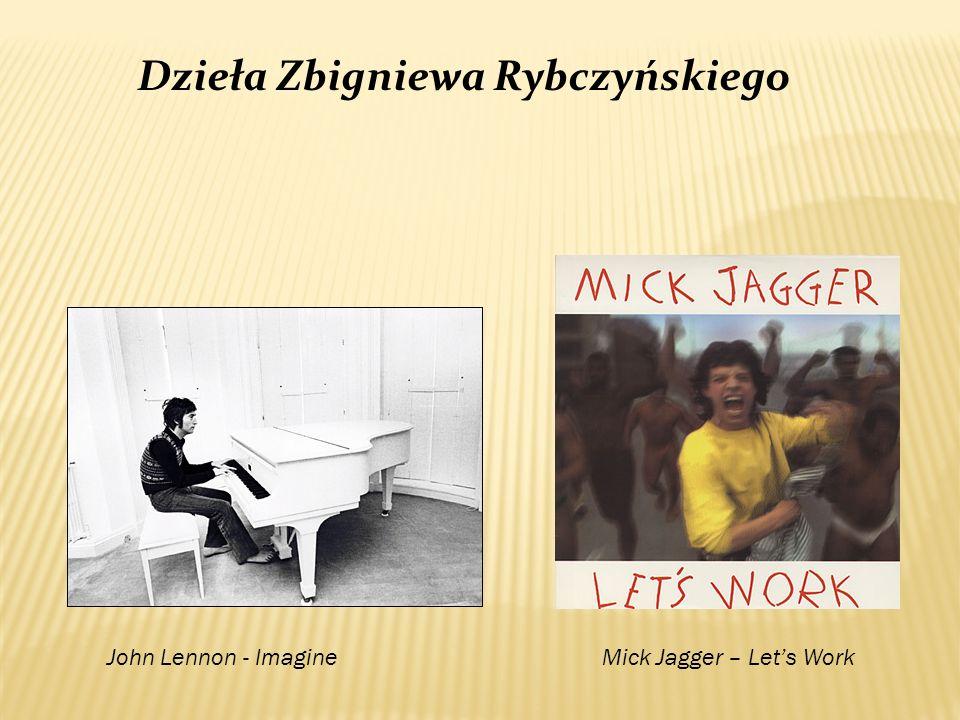 John Lennon - ImagineMick Jagger – Lets Work Dzieła Zbigniewa Rybczyńskiego
