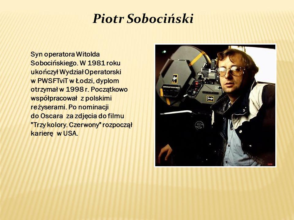 Piotr Sobociński Syn operatora Witolda Sobocińskiego. W 1981 roku ukończył Wydział Operatorski w PWSFTviT w Łodzi, dyplom otrzymał w 1998 r. Początkow