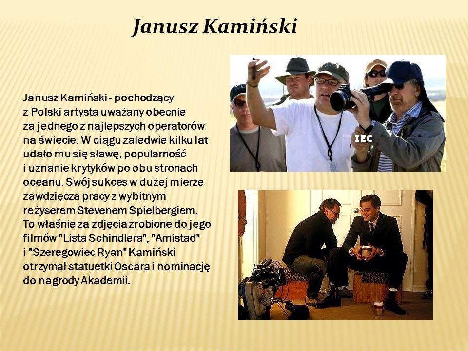 Janusz Kamiński Janusz Kamiński - pochodzący z Polski artysta uważany obecnie za jednego z najlepszych operatorów na świecie. W ciągu zaledwie kilku l