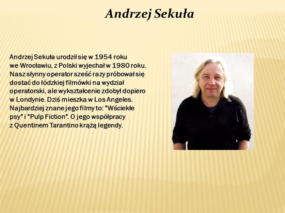 Andrzej Sekuła Andrzej Sekuła urodził się w 1954 roku we Wrocławiu, z Polski wyjechał w 1980 roku. Nasz słynny operator sześć razy próbował się dostać