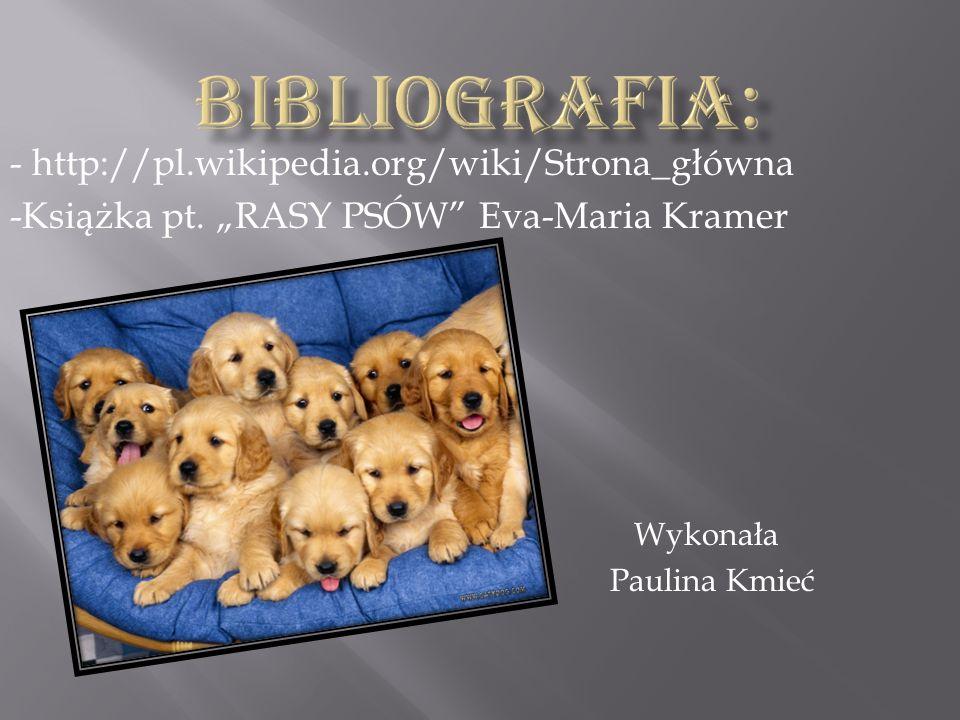 - http://pl.wikipedia.org/wiki/Strona_główna -Książka pt. RASY PSÓW Eva-Maria Kramer Wykonała Paulina Kmieć